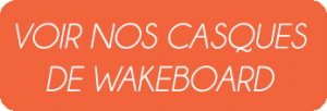 voir nos casques wakeboard